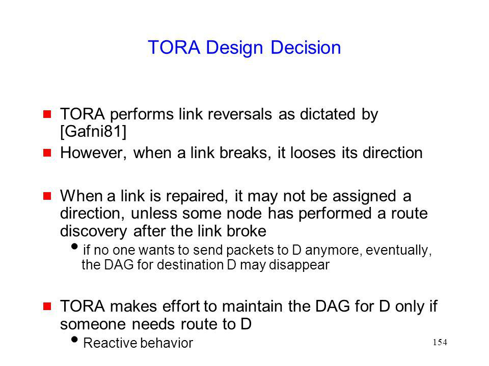 TORA Design Decision TORA performs link reversals as dictated by [Gafni81] However, when a link breaks, it looses its direction.